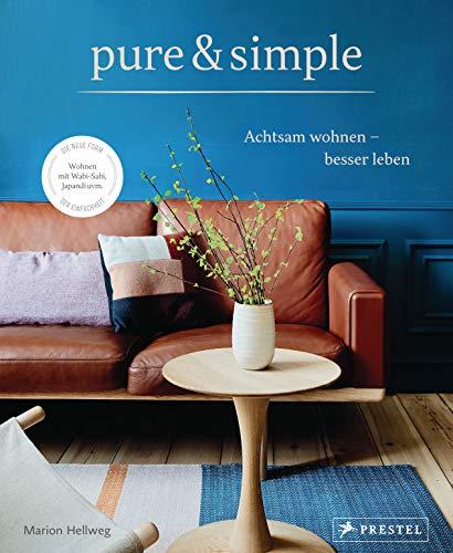pure & simple: Achtsam wohnen - besser leben: Die neue Form der Einfachheit: Wabi-Sabi, Japandi uvm.