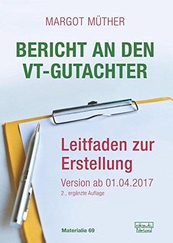 Bericht an den VT-Gutachter: Leitfaden zur Erstellung - Version ab 01.04.2017 (Materialien)