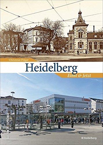 Zeitsprünge Heidelberg. Einst und jetzt: Bildband mit 55 Bildpaaren, die in der Gegenüberstellung von historischen und aktuellen Fotografien den ... am Neckar zeigen (Sutton Zeitsprünge)