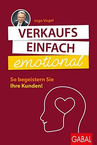 Verkaufs einfach emotional: So begeistern Sie Ihre Kunden (Dein Business)