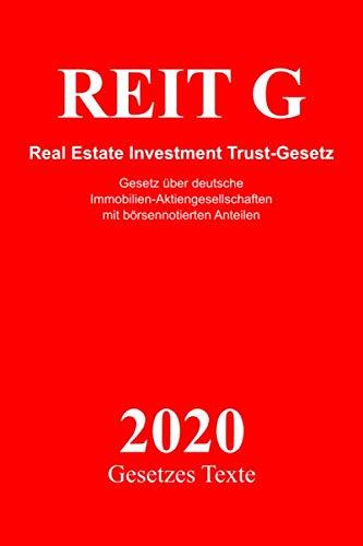 REIT G - Real Estate Investment Trust-Gesetz: Gesetz über deutsche  Immobilien-Aktiengesellschaften  mit börsennotierten Anteilen